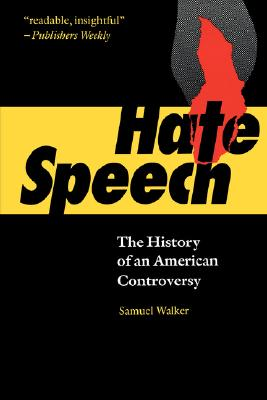 Hate Speech: The History of an American Controversy - Walker, Samuel