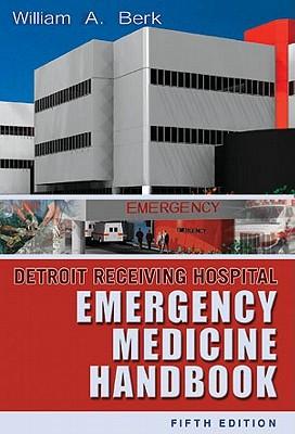 Detroit Receiving Hospital Emergency Medicine Handbook - Berk, William A