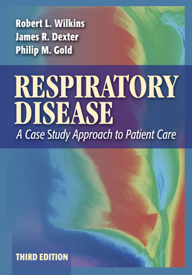 Respiratory Disease: A Case Study Approach to Patient Care - Wilkins, Robert L, and Dexter, James R., MD, FACP, FCCP, and Gold, Philip M