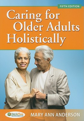 Caring for Older Adults Holistically - Anderson, Mary Ann, PhD, RN, CS, CNA