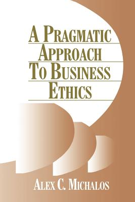 A Pragmatic Approach to Business Ethics - Michalos, Alex C, Dr.