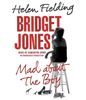 Bridget Jones: Mad about the Boy - Fielding, Helen, Ms., and Bond, Samantha (Read by)