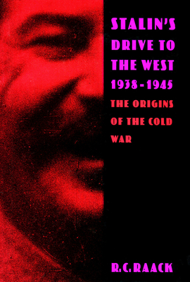 Stalin's Drive to the West, 1938-1945: The Origins of the Cold War - Raack, R C