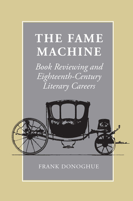 The Fame Machine: Book Reviewing and Eighteenth-Century Literary Careers - Donoghue, Frank