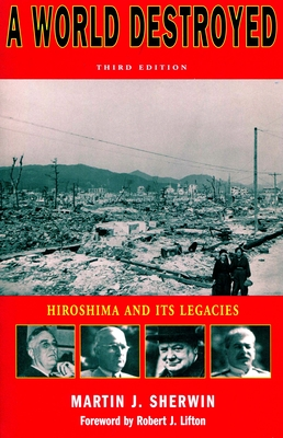 A World Destroyed: Hiroshima and Its Legacies - Sherwin, Martin J, and Lifton, Robert Jay (Foreword by)