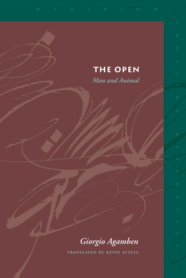 The Open: Man and Animal - Agamben, Giorgio, and Attell, Kevin (Translated by)