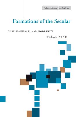 Formations of the Secular: Christianity, Islam, Modernity - Asad, Talal