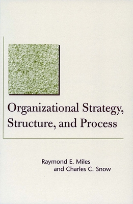 Organizational Strategy, Structure, and Process - Miles, Raymond E, and Snow, Charles, and Miles, Grant
