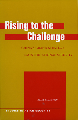 Rising to the Challenge: China's Grand Strategy and International Security - Goldstein, Avery