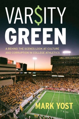 Varsity Green: A Behind the Scenes Look at Culture and Corruption in College Athletics - Yost, Mark