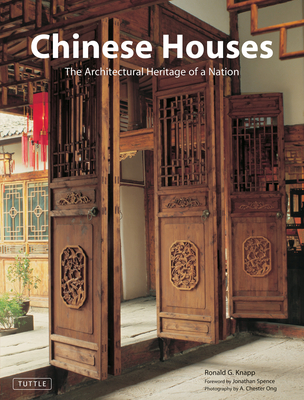 Chinese Houses: The Architectural Heritage of a Nation - Knapp, Ronald G, and Ong, A Chester (Photographer), and Spence, Jonathan (Foreword by)