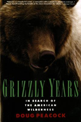 Grizzly Years: In Search of the American Wilderness - Peacock, Doug