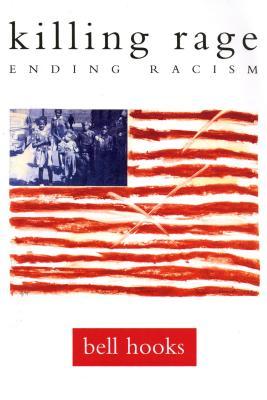 Killing Rage: Ending Racism - Hooks, Bell