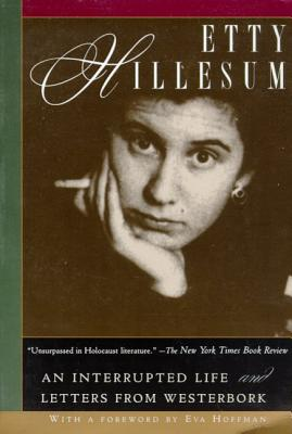 Etty Hillesum: An Interrupted Life and Letters from Westerbork - Hillesum, Etty, and Hoffman, Eva (Introduction by)