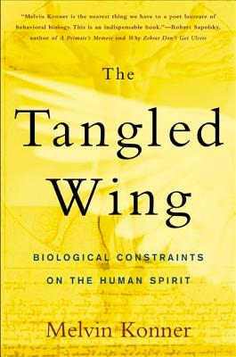 The Tangled Wing: Biological Constraints on the Human Spirit - Konner, Melvin