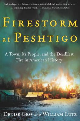 Firestorm at Peshtigo: A Town, Its People, and the Deadliest Fire in American History - Gess, Denise, and Lutz, William