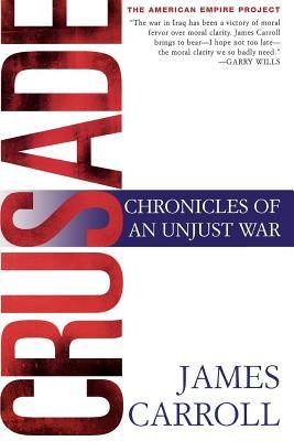 Crusade: Chronicles of an Unjust War - Carroll, James