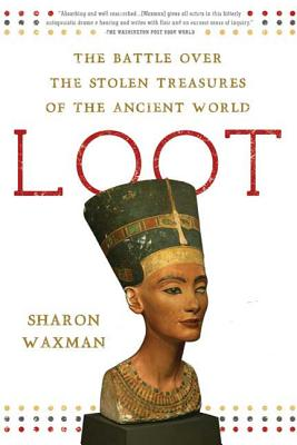 Loot: The Battle Over the Stolen Treasures of the Ancient World - Waxman, Sharon