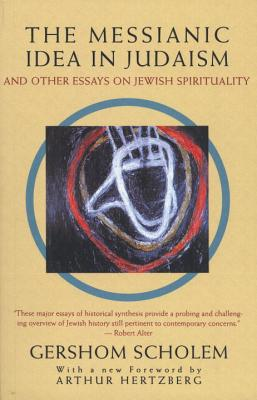 The Messianic Idea in Judaism: And Other Essays on Jewish Spirituality - Scholem, Gershom Gerhard, and Hertzberg, Arthur, Dr. (Introduction by)