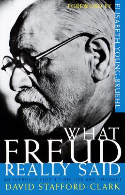 What Freud Really Said: An Introduction to His Life and Thought - Stafford-Clark, David, and Young-Bruehl, Elisabeth, Dr. (Foreword by)