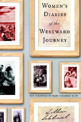 Women's Diaries of the Westward Journey - Schlissel, Lillian (Editor), and Blew, Mary Clearman (Introduction by)
