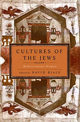 Cultures of the Jews, Volume 1: Mediterranean Origins - Biale, David (Editor)