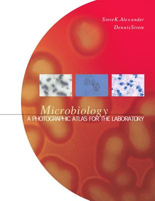 Microbiology: A Photographic Atlas for the Laboratory - Alexander, Steven K, and Strete, Dennis
