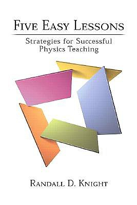 Five Easy Lessons: Strategies for Successful Physics Teaching - Knight, Randall D
