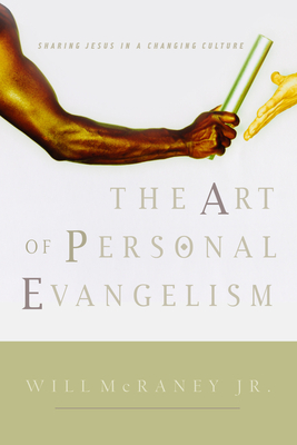 The Art of Personal Evangelism: Sharing Jesus in a Changing Culture - McRaney, Will, Jr.