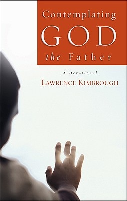 Contemplating God the Father: A Devotional - Kimbrough, Lawrence