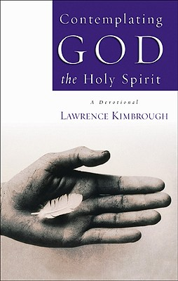 Contemplating God the Holy Spirit - Kimbrough, Lawrence