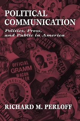 Political Communication: Politics, Press, and Public in America - Perloff, Richard M