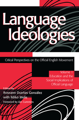 Language Ideologies: Critical Perspectives on the Official English Movement, Volume I: Education and the Social Implications of Official La - Gonzalez, Roseann Duenas (Editor), and Melis, Ildiko (Editor), and Gonzalez, Roseann Dueas (Editor)