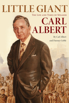 Little Giant: The Life and Times of Speaker Carl Albert - Albert, Carl, and Goble, Danney