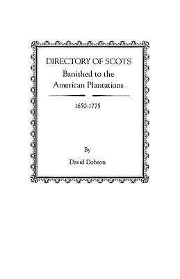 Directory of Scots Banished to the American Plantations, 1650-1775 - Dobson, David
