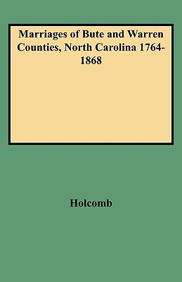Marriages of Bute and Warren Counties, North Carolina 1764-1868 - Holcomb
