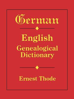 German-English Genealogical Dictionary - Thode, Ernest
