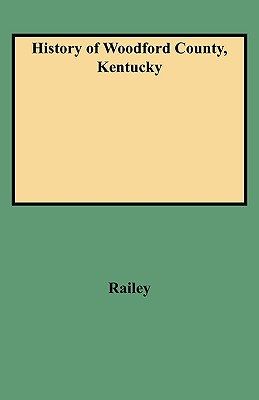 History of Woodford County, Kentucky - Railey, William Edward, and Railey