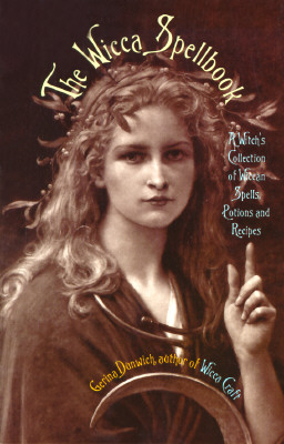 The Wicca Spellbook: A Witch's Collection of Wiccan Spells, Potions, and Recipes - Dunwich, Gerina