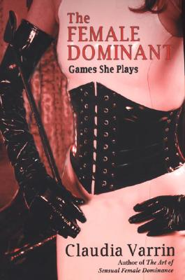The Female Dominant: Games She Plays - Varrin, Claudia