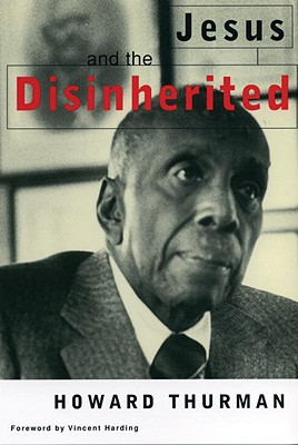 Jesus and the Disinherited - Thurman, Howard, and Harding, Vincent (Foreword by)