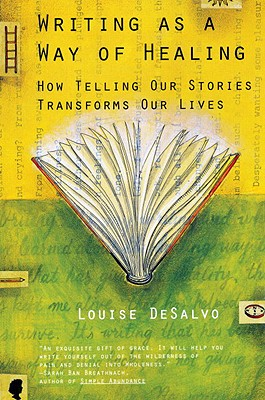 Writing as a Way of Healing: How Telling Our Stories Transforms Our Lives - DeSalvo, Louise A, PH.D.