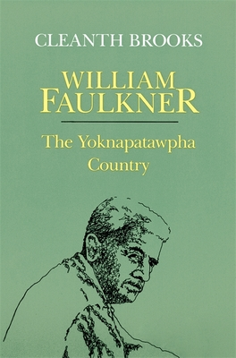 William Faulkner: The Yoknapatawpha Country - Brooks, Cleanth