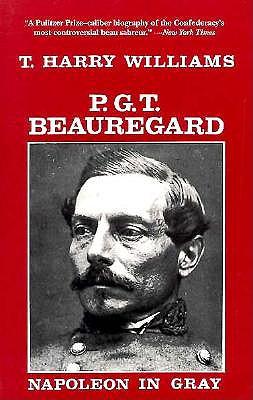 P. G. T. Beauregard: Napoleon in Gray - Williams, T Harry