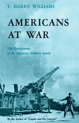 Americans at War: The Development of the American Military System - Williams, T Harry (Preface by)