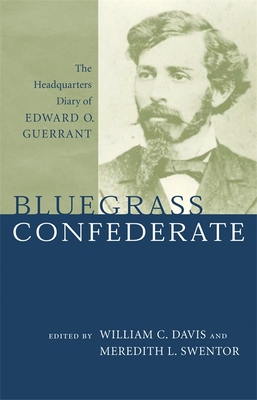 Bluegrass Confederate: The Headquarters Diary of Edward O. Guerrant - Davis, William C (Editor), and Swentor, Meredith L (Editor)