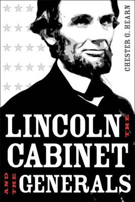 Lincoln, the Cabinet, and the Generals - Hearn, Chester G