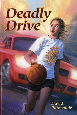 Deadly Drive - Patneaude, David