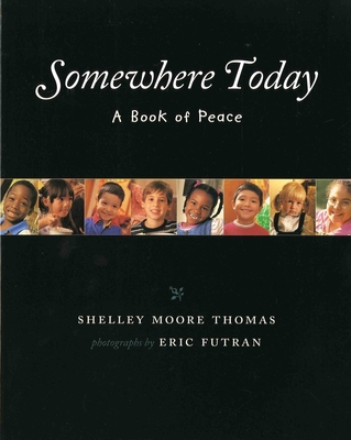 Somewhere Today: A Book of Peace - Thomas, Shelley Moore, and Futran, Eric (Photographer)