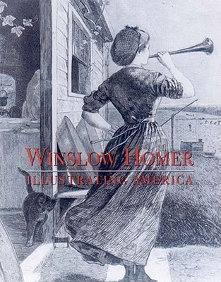 Winslow Homer: Illustrating America - Kushner, Marilyn S, and Gallati, Barbara Dayer, and Ferber, Linda S